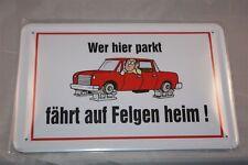Wer hier parkt  fährt auf Felgen heim Auto KFZ ! Blechschild 20x30 cm Funschild