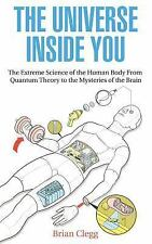 The Universe Inside You: The Extreme Science of the Human Body From Quantum Theo