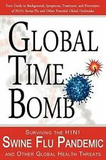 Global Time Bomb: Surviving the H1N1 Swine Flu Pandemic and Other Global Health
