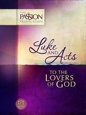 Luke and Acts : The Passion Translation: to the Lovers of God (2014, Paperback)