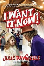 I Want It Now! a Memoir of Life on the Set of Willy Wonka and the Chocolate...