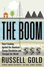 The Boom : How Fracking Ignited the American Energy Revolution and Changed the W