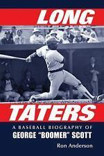 """Long Taters: A Baseball Biography of George """"Boomer"""" Scott, Ron Anderson"""