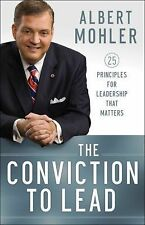 The Conviction to Lead : 25 Principles for Leadership That Matters by Albert...