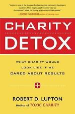 Charity Detox : What Charity Would Look Like If We Cared about Results by...