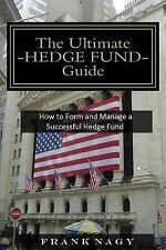 The Ultimate Hedge Fund Guide : How to Form and Manage a Successful Hedge...