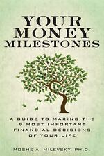 Your Money Milestones : A Guide to Making the 9 Most Important Financial...