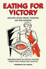 Eating For Victory: Healthy Home Front Cooking on War Rations (Official Wwii Inf