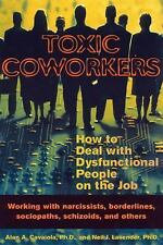 Toxic Coworkers: How to Deal with Dysfunctional People on the Job Alan A. Cavai