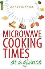 Microwave Cooking Times at a Glance! An A-Z by Annette Yates NEW Paperback, 1996