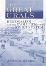 Great Urals : Regionalism and the Evolution of the Soviet System by James R....