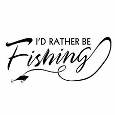 Vinyl I'd Rather Be Fishing Decal Sticker Boat Bass Catfish Lake Salt