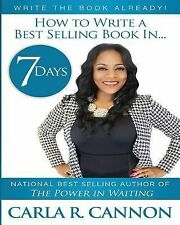 Write the Book Already! : How to Write a Best-Selling Book in 7 Days by Carla...