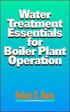 Water Treatment Essentials for Boiler Plant Operation by Robert G. Nunn...