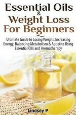 Essential Oils and Weight Loss for Beginners : Ultimate Guide to Losing...