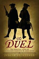 The Duel : The Parallel Lives of Alexander Hamilton and Aaron Burr by Judith...