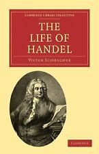 The Life of Handel by Victor Schoelcher (2009, Paperback)