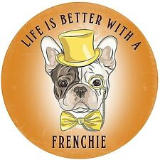 Life Is A Better With A Frenchie large, round steel sign 300mm diameter (og)