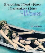 Everything I Need to Know I Learned from Other Women, B. J. Gallagher, Excellent