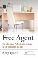 Free Agent - The Independent Professional's Roadmap to Self-Employment...