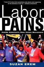 Labor Pains: Inside America's New Union Movement Suzan Erem Paperback