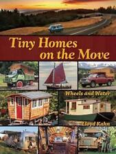 Tiny Homes on the Move : Wheels and Water by Lloyd Kahn (2014, Paperback)