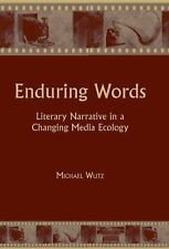 Enduring Words: Literary Narrative in a Changing Media Ecology, Wutz, Dr. Michae