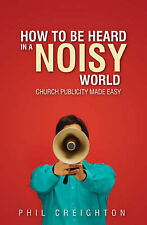 How to Be Heard in a Noisy World: Church Publicity Made Easy [Paperback] by P...