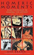 Homeric Moments : Clues to Delight in Reading the Odyssey and the Iliad by...