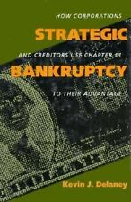 Strategic Bankruptcy : How Corporations and Creditors Use Chapter 11 to Their...