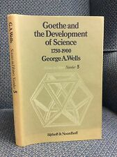 GOETHE AND THE DEVELOPMENT OF SCIENCE 1750-1900 By George A. Wells - 1978