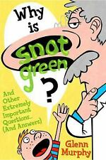 Why Is Snot Green? : And Other Extremely Important Questions (And Answers)