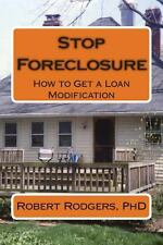 Stop Foreclosure : How to Get a Loan Modification by Robert Rodgers (2014,...