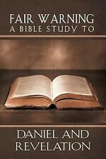 Fair Warning, a Bible Study to Daniel and Revelation by Andrew Louf (2015,...