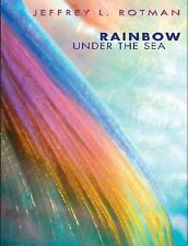 Rainbow Under the Sea (Secrets of the Sea) Rotman, Jeffrey L. Hardcover