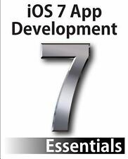 iOS 7 App Development Essentials: Developing iOS 7 Apps for the iPhone and iPad,