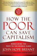 How the Poor Can Save Capitalism: Rebuilding the Path to the Middle Class Agenc