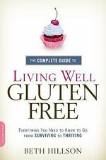 The Complete Guide to Living Well Gluten-Free: Everything You Need to Know to Go