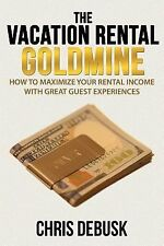 The Vacation Rental Goldmine : How to Maximize Your Rental Income with Great...