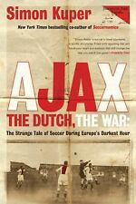 Ajax, the Dutch, the War : The Strange Tale of Soccer During Europe's Darkest...