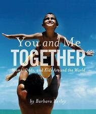 Barbara Kerley Photo Inspirations: You and Me Together : Moms, Dads, and Kids...