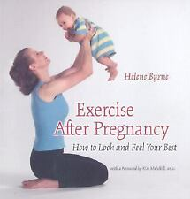 Exercise after Pregnancy: How to Look and Feel Your Best Byrne, Helene