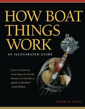 How Boat Things Work: An Illustrated Guide by Charlie Wing, (Paperback), Interna