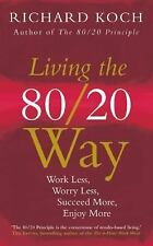 Living the 80/20 Way : Work Less, Worry Less, Succeed More, Enjoy More by...