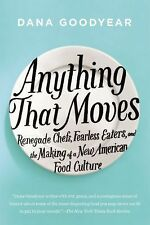 Anything That Moves : Renegade Chefs, Fearless Eaters, and the Making of a...