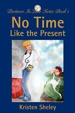 Partners in Time: No Time Like the Present by Kristen Sheley (2002, Paperback)