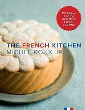 The French Kitchen: 200 Recipes from the Master of French Cooking, Roux Jr, Mich