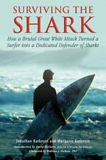 Surviving the Shark : How a Brutal Great White Attack Turned a Surfer into a...