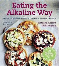 Eating the Alkaline Way: Recipes for a Well-Balanced Honestly Healthy...