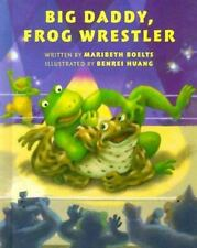 Big Daddy, Frog Wrestler by Maribeth Boelts (2000, Hardcover)